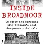 [PDF] [EPUB] Inside Broadmoor: Up close and personal with Britain's most dangerous criminals Download