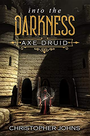 [PDF] [EPUB] Into the Darkness (Axe Druid Book 4) Download by Christopher  Johns