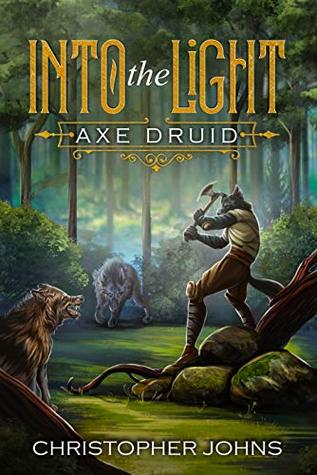[PDF] [EPUB] Into the Light (Axe Druid Book 1) Download by Christopher  Johns
