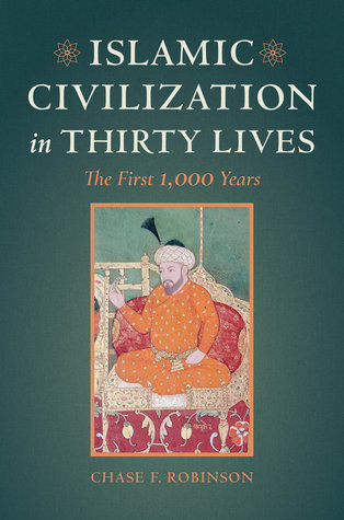 [PDF] [EPUB] Islamic Civilization in Thirty Lives: The First 1,000 Years Download by Chase F. Robinson