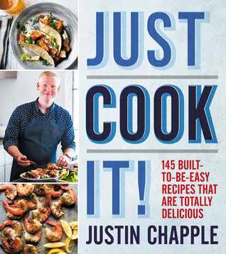 [PDF] [EPUB] Just Cook It!: 145 Built-to-Be-Easy Recipes That Are Totally Delicious Download by Justin Chapple