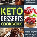 [PDF] [EPUB] Keto Desserts Cookbook: Easy Ketogenic Recipes for Rapid Weight Loss and Boosting Energy. Including Low Carbs Sweet Treats, Sugar-free Cookies, Ice Cream, Fat Bombs and Dairy-Free Snacks Download