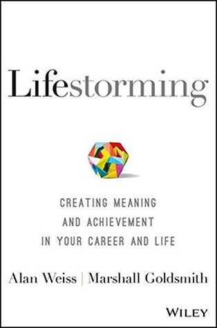 [PDF] [EPUB] Lifestorming: Creating Meaning and Achievement in Your Career and Life Download by Alan Weiss