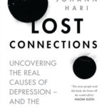 [PDF] [EPUB] Lost Connections: Uncovering the Real Causes of Depression – and the Unexpected Solutions Download