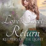 [PDF] [EPUB] Love's Sweet Return (Keepers of the Light #1) Download