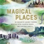 [PDF] [EPUB] Magical Places: An Enchanted Journey through Mystical Sites, Haunted Houses, and Fairytale Forests Download