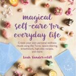 [PDF] [EPUB] Magical Self-Care for Everyday Life: Create your own personal wellness rituals using the Tarot, space-clearing, breath work, high-vibe recipes, and more Download