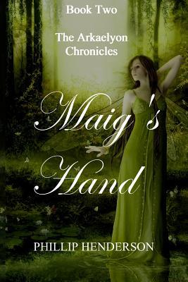 [PDF] [EPUB] Maig's Hand (The Arkaelyon Chronicles, #2) Download by Phillip Henderson