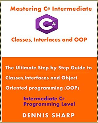 [PDF] [EPUB] Mastering C# Intermediate: Classes, Interfaces and OOP: The ultimate, Step by Step Guide to Classes, Interfaces and Object Oriented Programming (OOP) ... C# Programming Level (Intermediate level) Download by Dennis Sharp