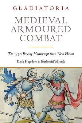 [PDF] [EPUB] Medieval Armoured Combat: The 1450 Fencing Manuscript from New Haven Download by Dierk Hagedorn