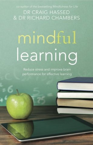 [PDF] [EPUB] Mindful Learning: Reduce stress and improve brain performance for effective learning (Mindfulness) Download by Craig Hassed