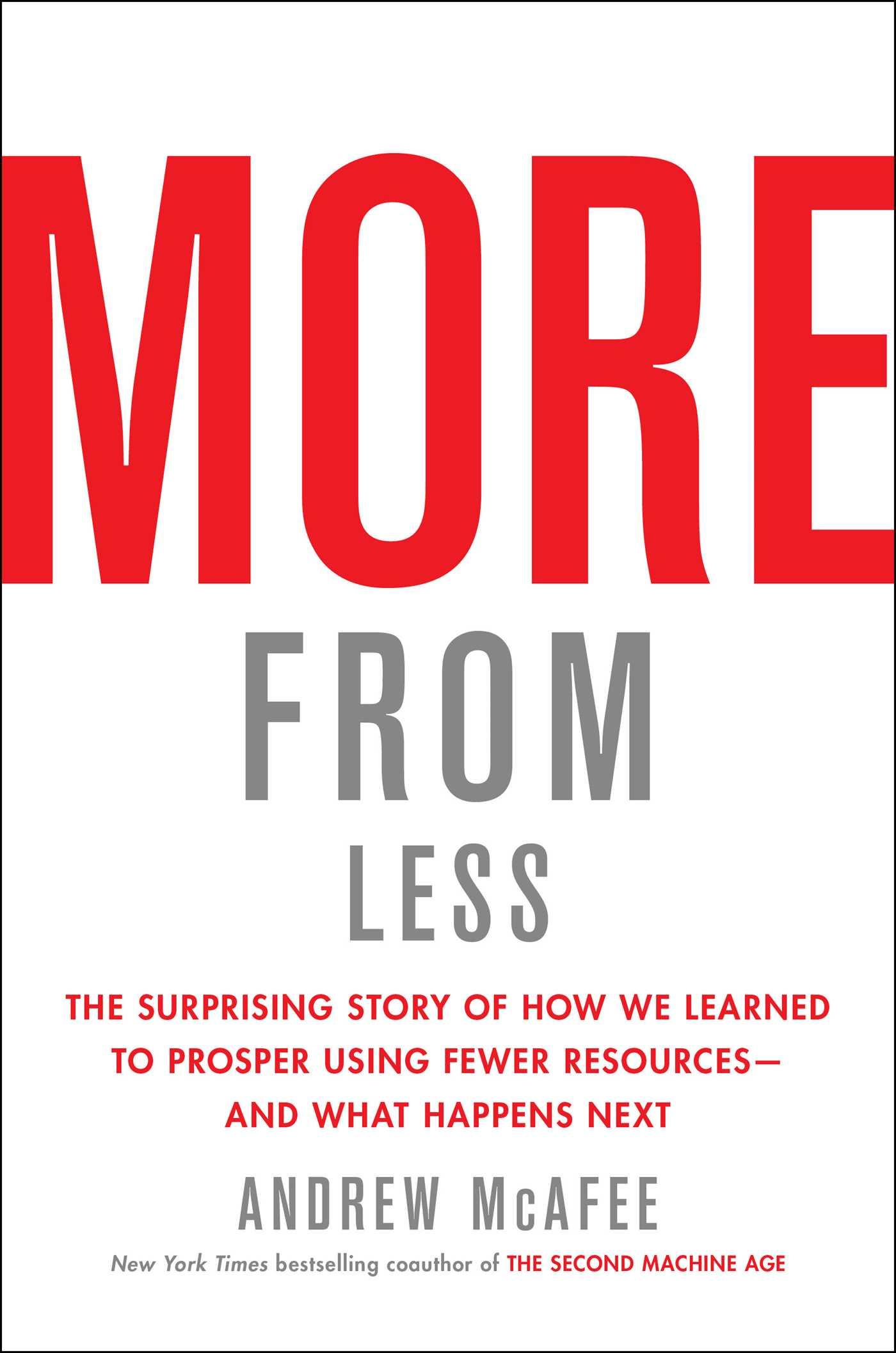 [PDF] [EPUB] More from Less: The Surprising Story of How We Learned to Prosper Using Fewer Resources—and What Happens Next Download by Andrew McAfee