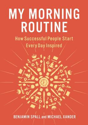 [PDF] [EPUB] My Morning Routine: How Successful People Start Every Day Inspired Download by Benjamin Spall