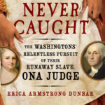 [PDF] [EPUB] Never Caught: The Washingtons' Relentless Pursuit of Their Runaway Slave, Ona Judge Download