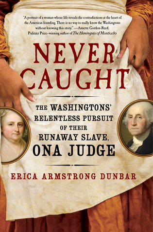[PDF] [EPUB] Never Caught: The Washingtons' Relentless Pursuit of Their Runaway Slave, Ona Judge Download by Erica Armstrong Dunbar