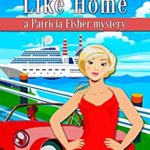 [PDF] [EPUB] No Place Like Home: Patricia Fisher Mysteries (A Humorous Cruise Ship Cozy Mystery Book 10) Download