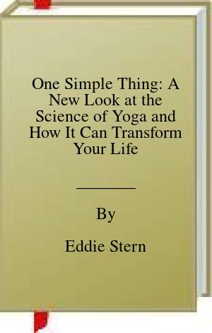 [PDF] [EPUB] One Simple Thing: A New Look at the Science of Yoga and How It Can Transform Your Life Download by Eddie Stern