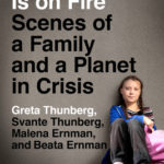[PDF] [EPUB] Our House Is on Fire: Scenes of a Family and a Planet in Crisis Download
