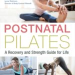 [PDF] [EPUB] Postnatal Pilates: A Recovery and Strength Guide for Life Download