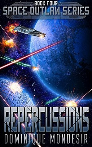 [PDF] [EPUB] Repercussions: (Space Outlaw 4) Download by Dominique Mondesir