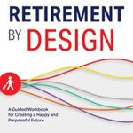 [PDF] [EPUB] Retirement by Design: A Guided Workbook for Creating a Happy and Purposeful Future Download