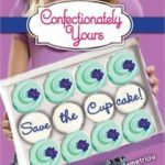 [PDF] [EPUB] Save the Cupcake! (Confectionately Yours, #1) Download