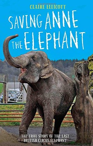 [PDF] [EPUB] Saving Anne the Elephant: The True Story of the Last British Circus Elephant Download by Claire Ellicott