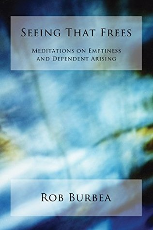 [PDF] [EPUB] Seeing That Frees: Meditations on Emptiness and Dependent Arising Download by Rob Burbea