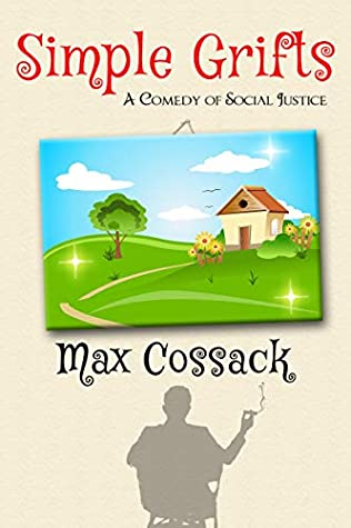 [PDF] [EPUB] Simple Grifts: A Comedy of Social Justice Download by Max Cossack