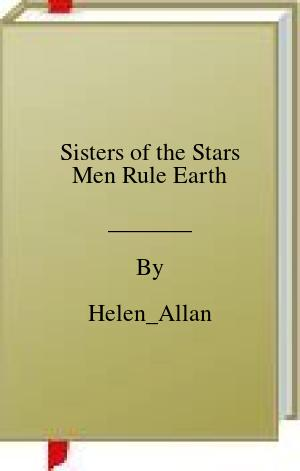 [PDF] [EPUB] Sisters of the Stars Men Rule Earth Download by Helen_Allan