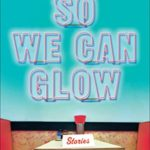 [PDF] [EPUB] So We Can Glow: Stories Download