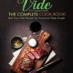[PDF] [EPUB] Sous Vide: The Complete Cookbook! Best Sous Vide Recipes for Everyone Made Simple (2019 updated edition) Download