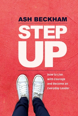 [PDF] [EPUB] Step Up: How to Live with Courage and Become an Everyday Leader Download by Ash Beckham