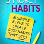 [PDF] [EPUB] Sticky Habits: 6 Simple Steps To Create Good Habits That Stick Download