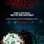 [PDF] [EPUB] Stranger Things You Can Pull Off in The Kitchen: Unique Recipes to This Breathtaking Series Download