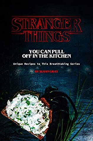 [PDF] [EPUB] Stranger Things You Can Pull Off in The Kitchen: Unique Recipes to This Breathtaking Series Download by Susan Gray