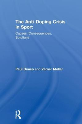 [PDF] [EPUB] The Anti-Doping Crisis in Sport: Causes, Consequences, Solutions Download by Paul Dimeo
