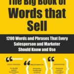 [PDF] [EPUB] The Big Book of Words That Sell: 1200 Words and Phrases That Every Salesperson and Marketer Should Know and Use Download