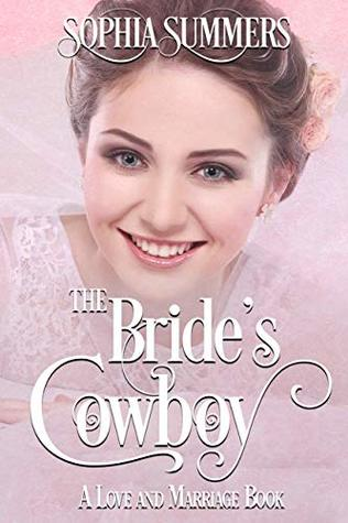 [PDF] [EPUB] The Bride's Cowboy (Love and Marriage #2) Download by Sophia Summers