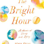 [PDF] [EPUB] The Bright Hour: A Memoir of Living and Dying Download