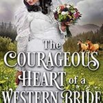 [PDF] [EPUB] The Courageous Heart Of A Western Bride: A Western Historical Romance Novel Download