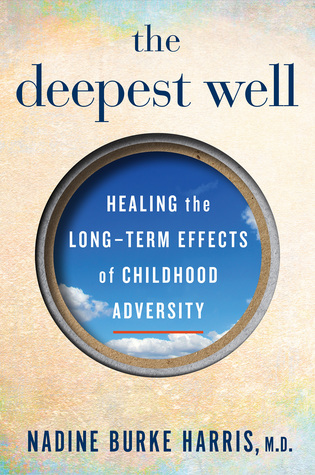 [PDF] [EPUB] The Deepest Well: Healing the Long-Term Effects of Childhood Adversity Download by Nadine Burke Harris