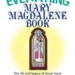 [PDF] [EPUB] The Everything Mary Magdalene Book: The Life And Legacy of Jesus' Most Misunderstood Disciple Download