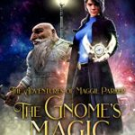 [PDF] [EPUB] The Gnome's Magic: An Urban Fantasy Action and Adventure Story (The Adventures of Maggie Parker Book 2) Download