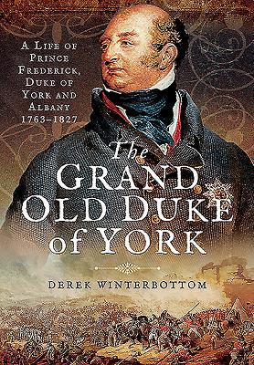 [PDF] [EPUB] The Grand Old Duke of York: A Life of Frederick, Duke of York and Albany 1763 - 1827 Download by Derek Winterbottom