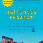 [PDF] [EPUB] The Happiness Project, Tenth Anniversary Edition: Or, Why I Spent a Year Trying to Sing in the Morning, Clean My Closets, Fight Right, Read Aristotle, and Generally Have More Fun Download