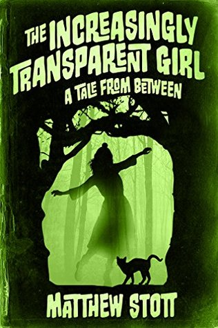 [PDF] [EPUB] The Increasingly Transparent Girl (Tales From Between, #3) Download by Matthew Stott