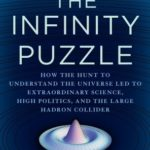 [PDF] [EPUB] The Infinity Puzzle: How the Hunt to Understand the Universe Led to Extraordinary Science, High Politics, and the Large Hadron Collider Download