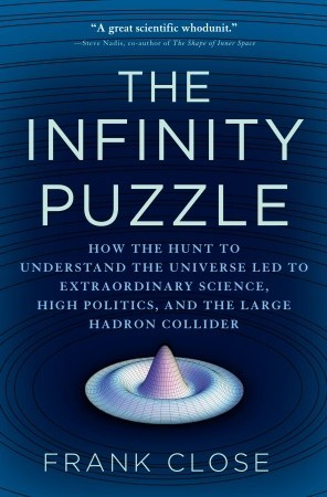 [PDF] [EPUB] The Infinity Puzzle: How the Hunt to Understand the Universe Led to Extraordinary Science, High Politics, and the Large Hadron Collider Download by Frank Close
