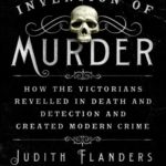 [PDF] [EPUB] The Invention of Murder: How the Victorians Revelled in Death and Detection and Created Modern Crime Download